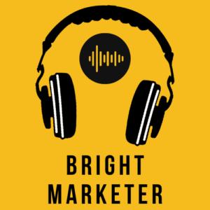 Bright Marketer Podcast